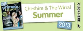 Cheshire & The Wirral Primary Times Summer 2013 Issue 120